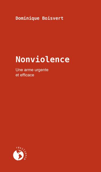 Nonviolence. Une arme urgente et efficace. Dominique Boisvert